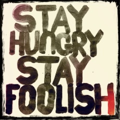 Stay Hungry, Stay Foolish - Steve Jobs
