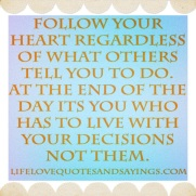 We have to live with our own decisions!