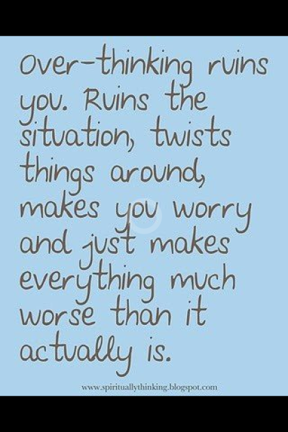 Over-thinking ruins you....
