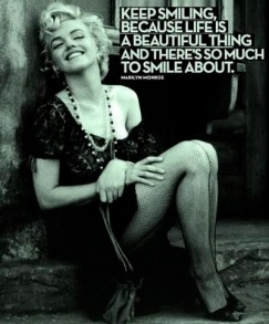 'Keep Smiling' 'There is so much to smile about' Marilyn Monroe