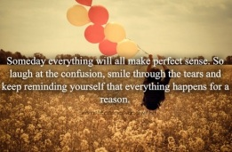 Someday everything will all make perfect sense...Laugh.. Smile...