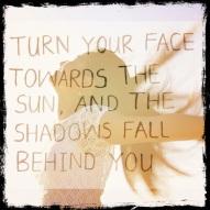 Turn Your Face towards The Sun....
