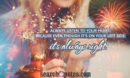 Listen to your heart...It's always right!