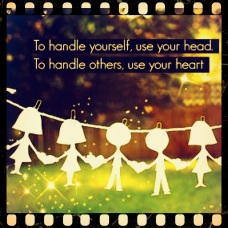 To handle others, use your heart.