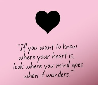 If you want to know where your heart is....