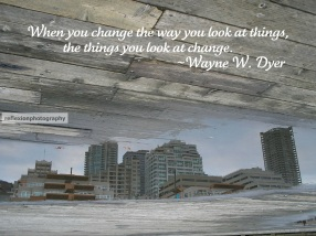 When you change the way you look at things.... Wayne W. Dyer