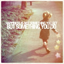 Happiness is something you do!