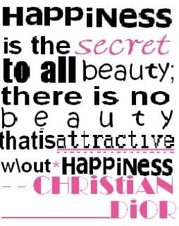 Happiness is the secret to all beauty!