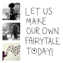 Let us make our own Fairytale Today!