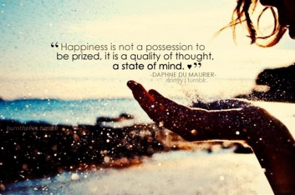 Happiness is a quality of thought, a state of mind!
