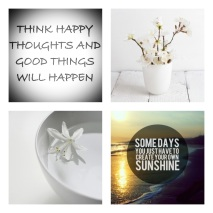 Think Happy Thoughts and Good Things will happen