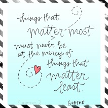 Things that matter most..... By Goethe