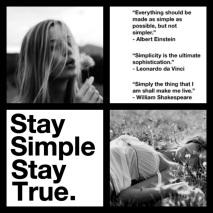 Stay Simple, Stay True...