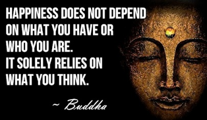 Happiness solely relies on What You Think - Buddha