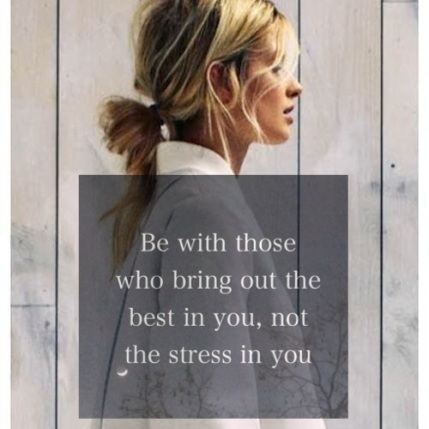Be with thos who bring out the best in you!