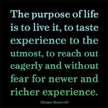 The purpose of Life - by Eleanor Roosevelt